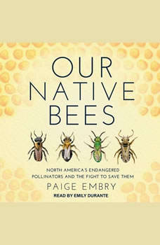 Our Native Bees: North America's Endangered Pollinators and the Fight to Save Them, Paige Embry