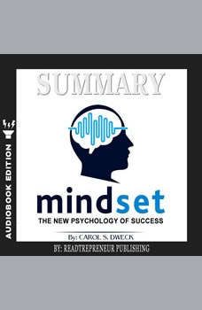 Summary of Mindset: The New Psychology of Success by Carol S. Dweck, Readtrepreneur Publishing