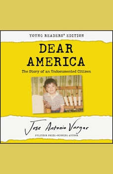 Dear America: Young Readers' Edition: The Story of an Undocumented Citizen, Jose Antonio Vargas