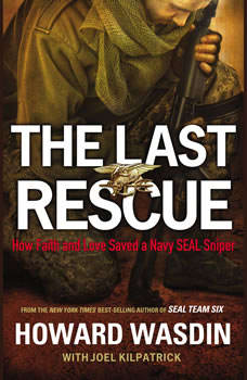 The Last Rescue: How Faith and Love Saved a Navy SEAL Sniper, Howard Wasdin
