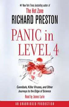 Panic in Level 4: Cannibals, Killer Viruses, and Other Journeys to the Edge of Science Cannibals, Killer Viruses, and Other Journeys to the Edge of Science, Richard Preston
