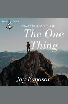 Wealth Building With The One Thing, Jay Papasan