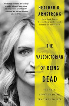 The Valedictorian of Being Dead: The True Story of Dying Ten Times to Live, Heather B. Armstrong