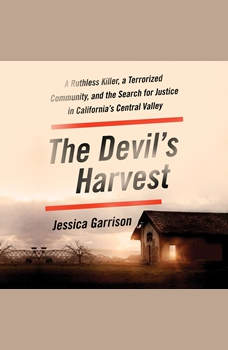 The Devil's Harvest: A Ruthless Killer, a Terrorized Community, and the Search for Justice in California's Central Valley, Jessica Garrison