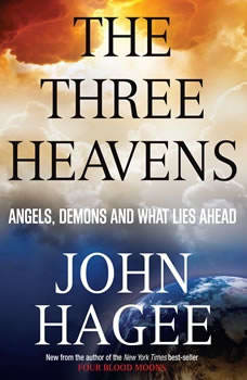 The Three Heavens: Angels, Demons and What Lies Ahead, John Hagee