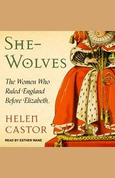 She-Wolves: The Women Who Ruled England Before Elizabeth, Helen Castor