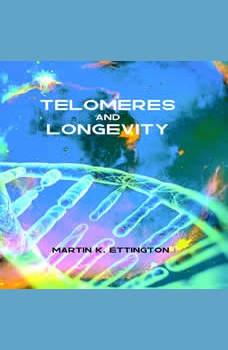 Telomeres and Longevity, Martin K. Ettington