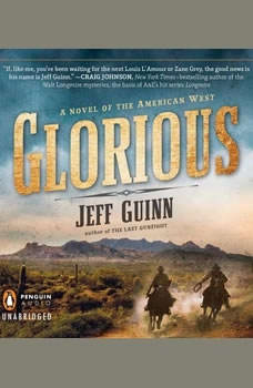 Glorious: A Novel of the American West A Novel of the American West, Jeff Guinn