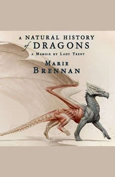 A Natural History of Dragons: A Memoir by Lady Trent, Marie Brennan