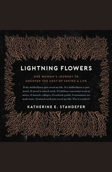 Lightning Flowers: My Journey to Uncover the Cost of Saving a Life, Katherine E. Standefer