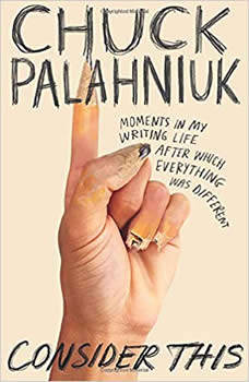 Consider This: Moments in My Writing Life after Which Everything Was Different, Chuck Palahniuk