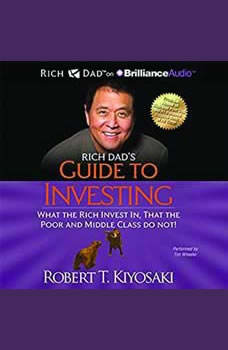 Rich Dad's Guide to Investing What the Rich Invest in, That the Poor and the Middle Class Do Not! , Robert T. Kiyosaki