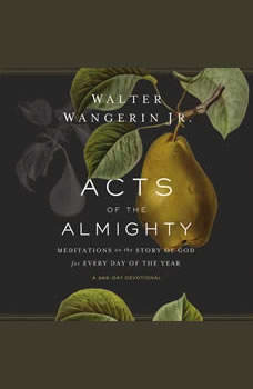 Acts of the Almighty: Meditations on the Story of God for Every Day of the Year, Walter Wangerin Jr.