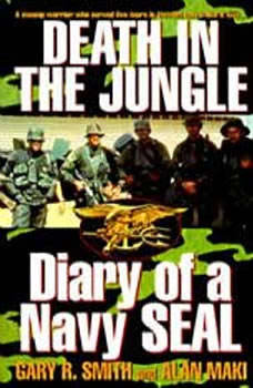 Death in the Jungle: Diary of a Navy Seal, Gary R. Smith