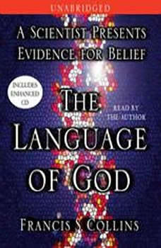 The Language of God: A Scientist Presents Evidence for Belief A Scientist Presents Evidence for Belief, Francis S. Collins