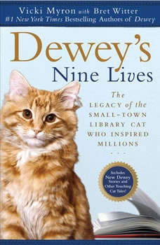 Dewey's Nine Lives: The Magic of a Small-town Library Cat Who Touched Millions The Magic of a Small-town Library Cat Who Touched Millions, Vicki Myron