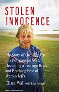 Stolen Innocence: My Story of Growing Up in a Polygamous Sect, Becoming a Teenage Bride, and Breaking Free of Warren Jeffs, Elissa Wall