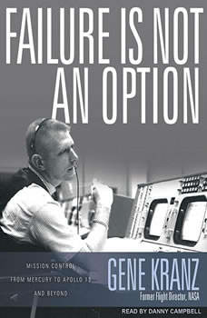 Failure Is Not an Option: Mission Control from Mercury to Apollo 13 and Beyond, Gene Kranz