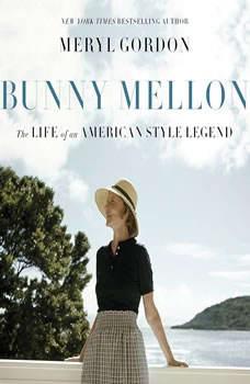 Bunny Mellon: The Life of an American Style Legend, Meryl Gordon