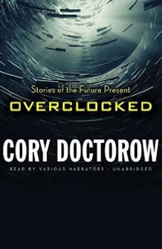 Overclocked: Stories of the Future Present, Cory Doctorow