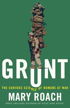 Grunt: The Curious Science of Humans at War The Curious Science of Humans at War, Mary Roach