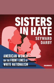 Sisters in Hate: American Women on the Front Lines of White Nationalism, Seyward Darby