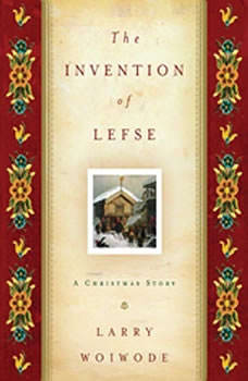 The Invention of Lefse: A Christmas Story, Larry Woiwode