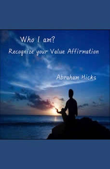 Who I am? Recognize your value affirmation, Abraham Hicks