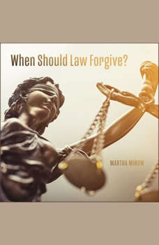 When Should Law Forgive?, Martha Minow