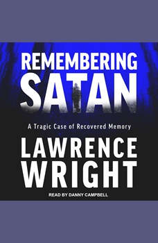 Remembering Satan: A Tragic Case of Recovered Memory, Lawrence Wright