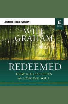 Redeemed: Audio Bible Studies: How God Satisfies the Longing Soul, Will Graham