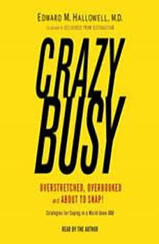 Crazybusy: Overstretched, Overbooked, and About to Snap! Strategies for Handling Your Fast-Paced Life, Edward M. Hallowell, M.D.