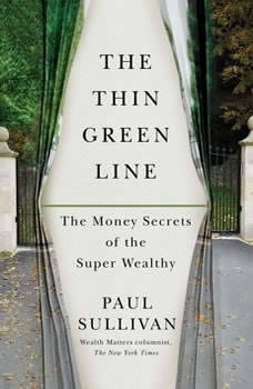 The Thin Green Line: The Money Secrets of the Super Wealthy, Paul Sullivan
