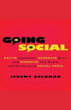 Going Social: Excite Customers, Generate Buzz, and Energize Your Brand with the Power of Social Media, Jeremy Goldman