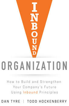 Inbound Organization: How to Build and Strengthen Your Company's Future Using Inbound Principles, Todd Hockenberry