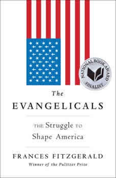 The Evangelicals: The Struggle to Shape America, Frances FitzGerald