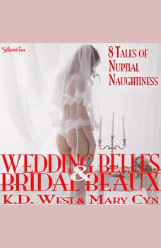 Wedding Belles & Bridal Beaux: 8 Tales of Nuptial Naughtiness (MF, MFM, FMF), K.D. West