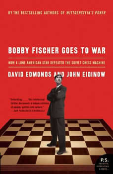 Bobby Fischer Goes to War: The True Story of How the Soviets Lost t, David Edmonds