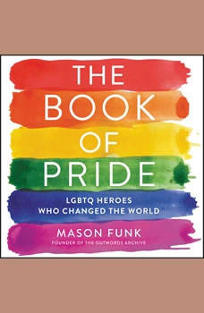 The Book of Pride: LGBTQ Heroes Who Changed the World, Mason Funk