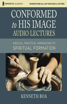Conformed to His Image: Audio Lectures: Biblical, Practical Approaches to Spiritual Formation, Kenneth D. Boa