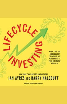 Lifecycle Investing: A New, Safe, and Audacious Way to Improve the Performance of Your Retirement Portfolio, Ian Ayres