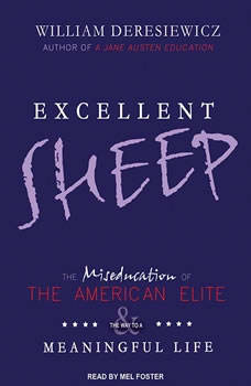 Excellent Sheep: The Miseducation of the American Elite and the Way to a Meaningful Life, William Deresiewicz