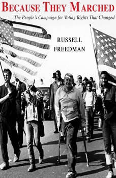 Because They Marched: The People's Campaign for Voting Rights that Changed America The People's Campaign for Voting Rights that Changed America, Russell Freedman
