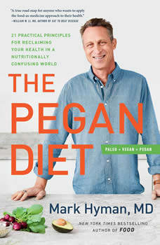 The Pegan Diet: 21 Practical Principles for Reclaiming Your Health in a Nutritionally Confusing World, Dr. Mark Hyman