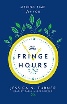 The Fringe Hours: Making Time for You, Jessica N. Turner