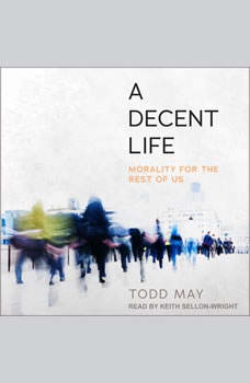 A Decent Life: Morality for the Rest of Us, Todd May