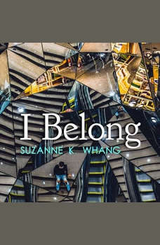 I Belong: A novella inspired by true events, Suzanne K. Whang