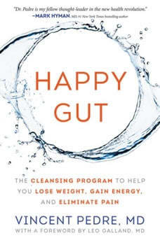 Happy Gut: The Cleansing Program to Help You Lose Weight, Gain Energy, and Eliminate Pain, Vincent Pedre