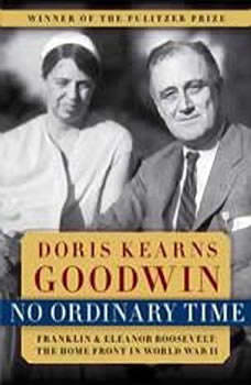 No Ordinary Time: Franklin and Eleanor Roosevelt, the Home Front in World War II, Doris Kearns Goodwin