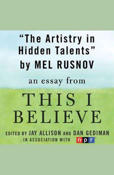 The Artistry in Hidden Talents: A This I Believe Essay, Mel Rusnov